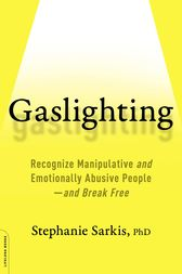 Gaslighting: Recognize Manipulative and Emotionally Abusive People--and Break Free