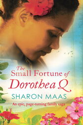 The Small Fortune of Dorothea Q by Sharon Maas