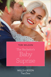 The Bachelor's Baby Surprise (Mills & Boon True Love) (Wilde Hearts, Book 3) by Teri Wilson