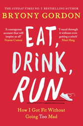 Eat, Drink, Run. by Bryony Gordon