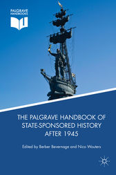 The Palgrave Handbook of State-Sponsored History After 1945 by Berber Bevernage