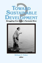 Toward Sustainable Development?: Struggling Over India's Narmada River by Ronald C Fisher