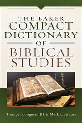 The Baker Compact Dictionary of Biblical Studies by Tremper III Longman