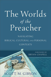 The Worlds of the Preacher by Scott M. Gibson