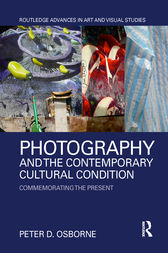 Photography and the Contemporary Cultural Condition by Peter D. Osborne