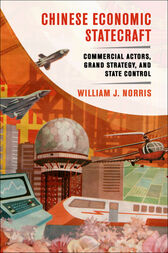 Chinese Economic Statecraft: Commercial Actors, Grand Strategy, and State Control