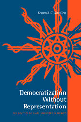 Democratization Without Representation: The Politics of Small Industry in Mexico
