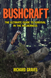 Bushcraft: The Ultimate Guide to Survival in the Wilderness