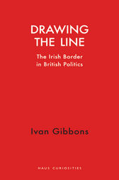 Drawing the Line: The Irish Border in British Politics