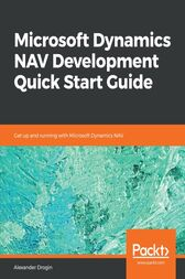 Microsoft Dynamics NAV Development Quick Start Guide: Get up and running with Microsoft Dynamics NAV