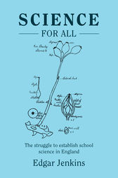 Science for All: The struggle to establish school science in England