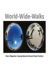 World-Wide-Walks: Crossing Natural-Cultural-Virtual-Frontiers
