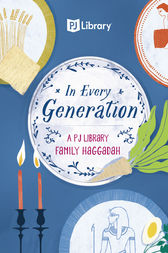 In Every Generation: A PJ Library Family Haggadah