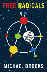 Free Radicals: The Secret Anarchy of Science