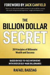 The Billion Dollar Secret: 20 Principles of Billionaire Wealth and Success