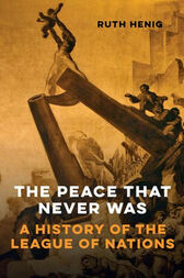The Peace That Never Was: A History of the League of Nations