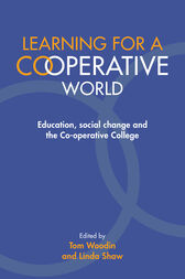 Learning for a Co-operative World: Education, social change and the Co-operative College